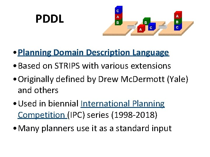 PDDL • Planning Domain Description Language • Based on STRIPS with various extensions •