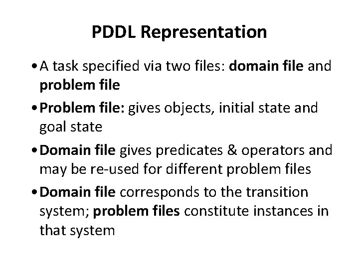 PDDL Representation • A task specified via two files: domain file and problem file