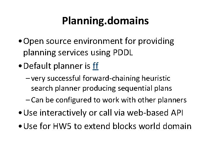 Planning. domains • Open source environment for providing planning services using PDDL • Default