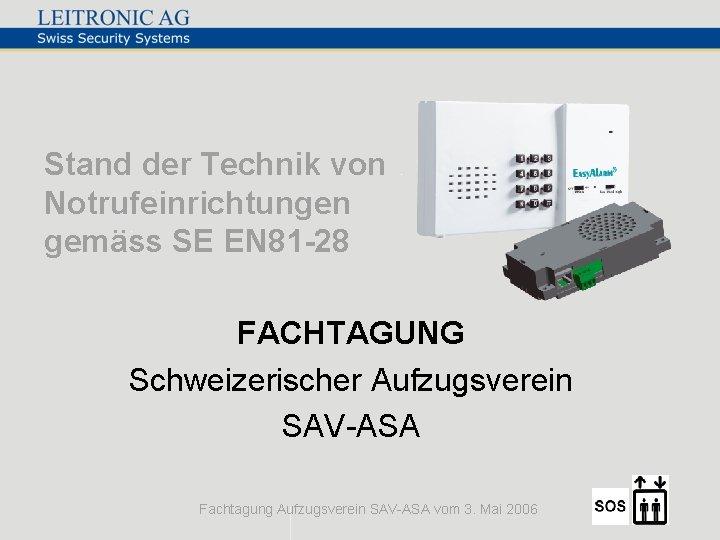 Stand der Technik von Notrufeinrichtungen gemäss SE EN 81 -28 FACHTAGUNG Schweizerischer Aufzugsverein SAV-ASA