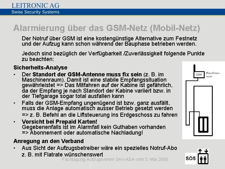 Alarmierung über das GSM-Netz (Mobil-Netz) Der Notruf über GSM ist eine kostengünstige Alternative zum