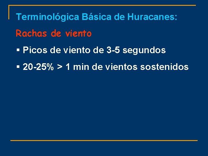 Terminológica Básica de Huracanes: Rachas de viento § Picos de viento de 3 -5