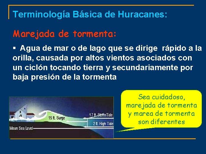 Terminología Básica de Huracanes: Marejada de tormenta: § Agua de mar o de lago