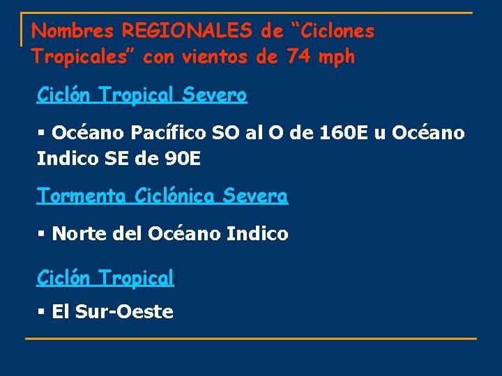 """Nombres REGIONALES de """"Ciclones Tropicales"""" con vientos de 74 mph Ciclón Tropical Severo §"""