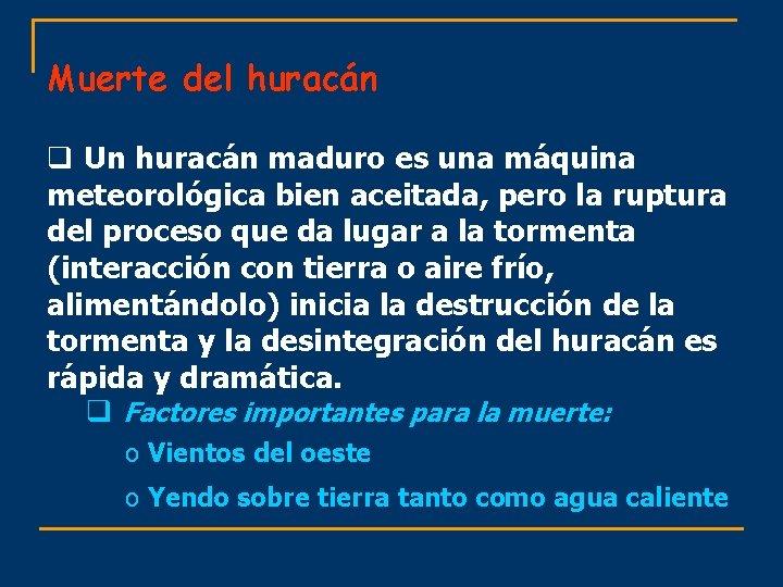 Muerte del huracán q Un huracán maduro es una máquina meteorológica bien aceitada, pero