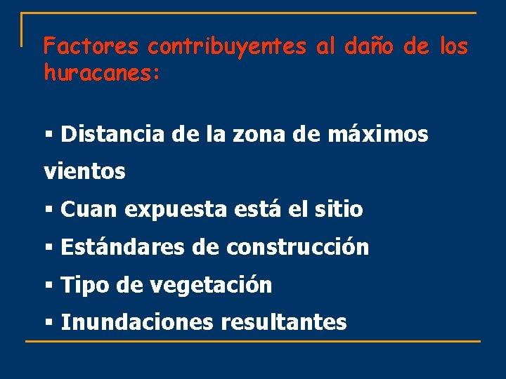Factores contribuyentes al daño de los huracanes: § Distancia de la zona de máximos