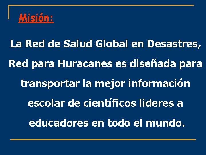 Misión: La Red de Salud Global en Desastres, Red para Huracanes es diseñada para