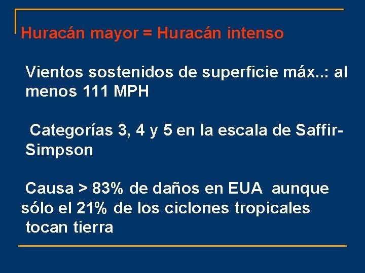 Huracán mayor = Huracán intenso Vientos sostenidos de superficie máx. . : al menos