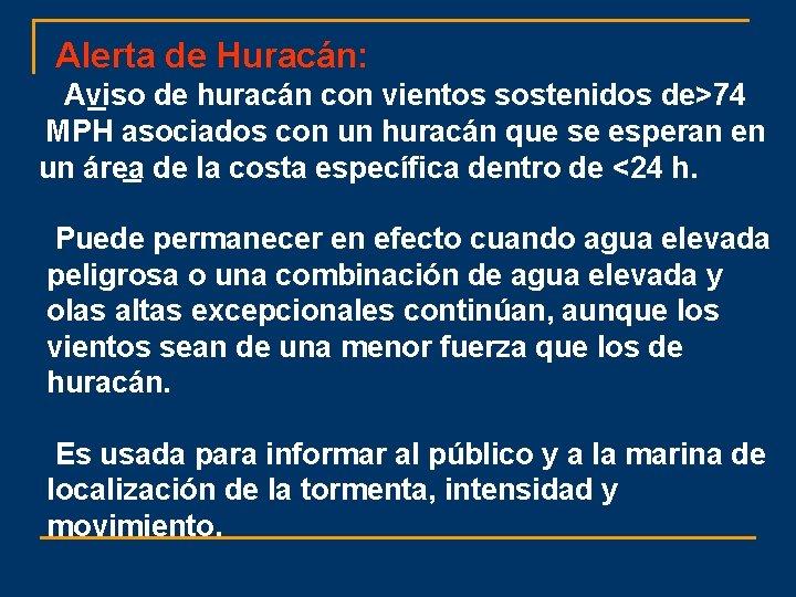 Alerta de Huracán: Aviso de huracán con vientos sostenidos de>74 MPH asociados con un