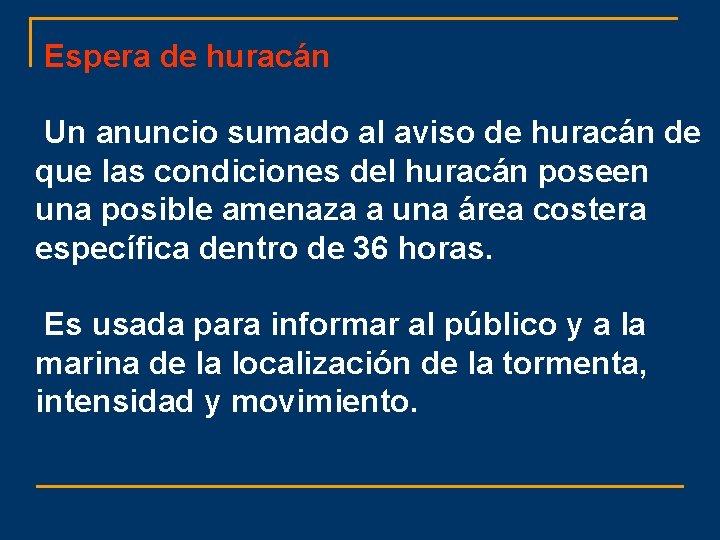 Espera de huracán Un anuncio sumado al aviso de huracán de que las condiciones