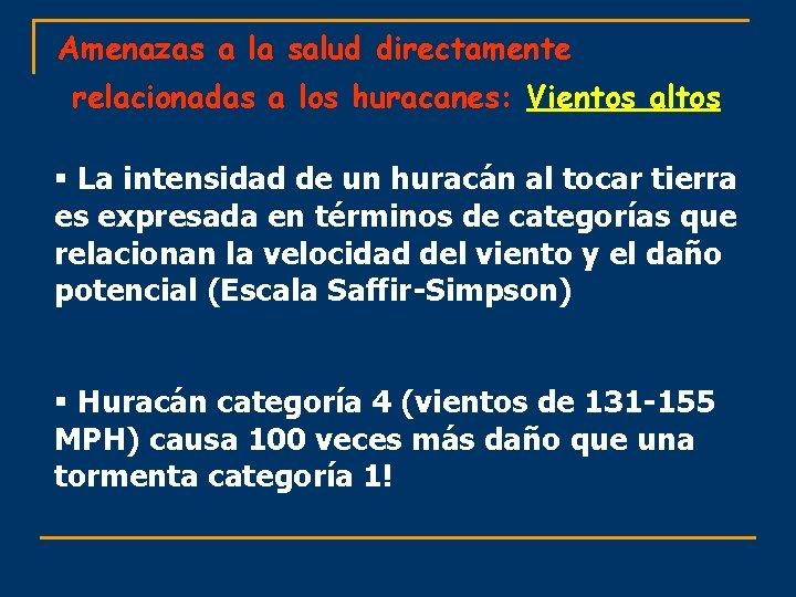 Amenazas a la salud directamente relacionadas a los huracanes: Vientos altos § La intensidad