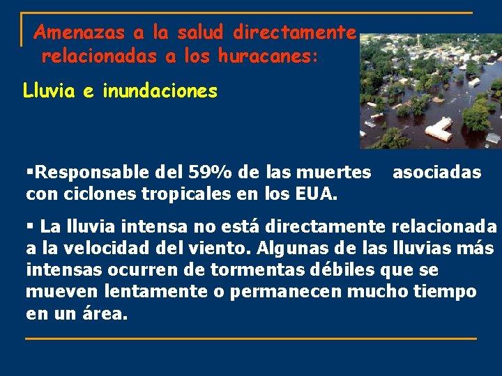 Amenazas a la salud directamente relacionadas a los huracanes: Lluvia e inundaciones §Responsable del