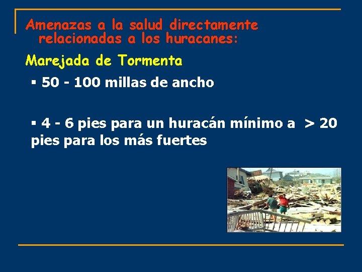 Amenazas a la salud directamente relacionadas a los huracanes: Marejada de Tormenta § 50