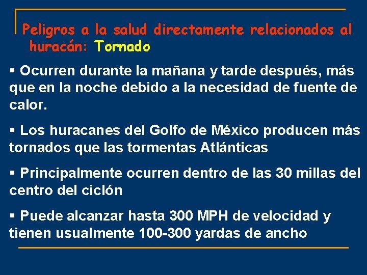 Peligros a la salud directamente relacionados al huracán: Tornado § Ocurren durante la mañana