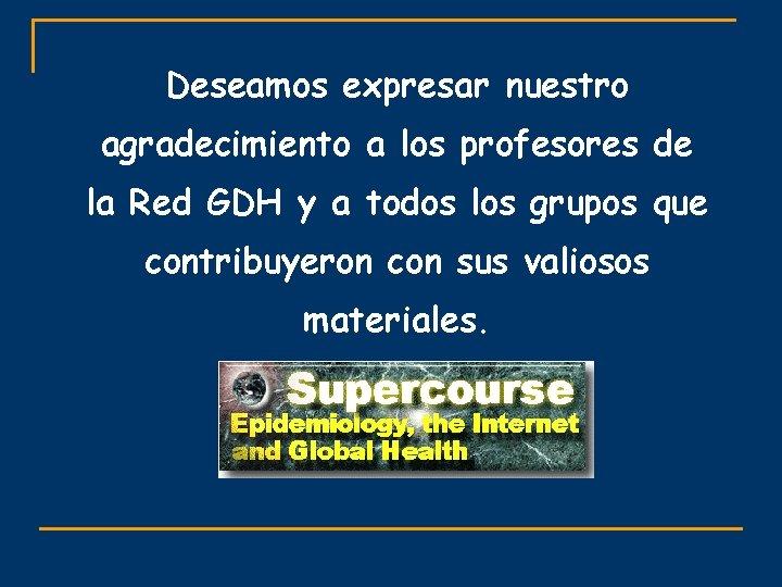 Deseamos expresar nuestro agradecimiento a los profesores de la Red GDH y a todos