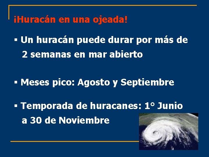 ¡Huracán en una ojeada! § Un huracán puede durar por más de 2 semanas