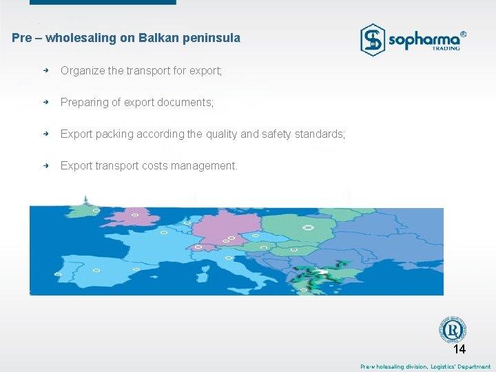 Pre – wholesaling on Balkan peninsula Organize the transport for export; Preparing of export