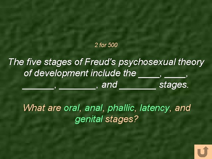 2 for 500 The five stages of Freud's psychosexual theory of development include the