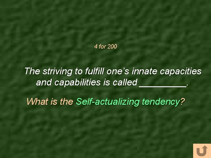 4 for 200 The striving to fulfill one's innate capacities and capabilities is called
