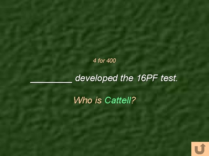 4 for 400 ____ developed the 16 PF test. Who is Cattell?