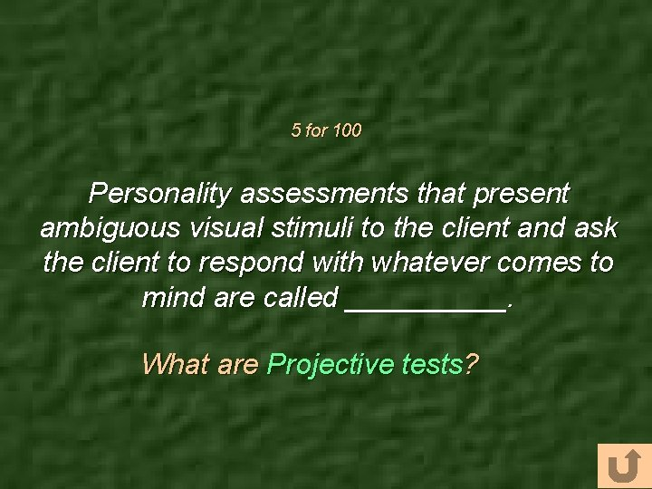 5 for 100 Personality assessments that present ambiguous visual stimuli to the client and