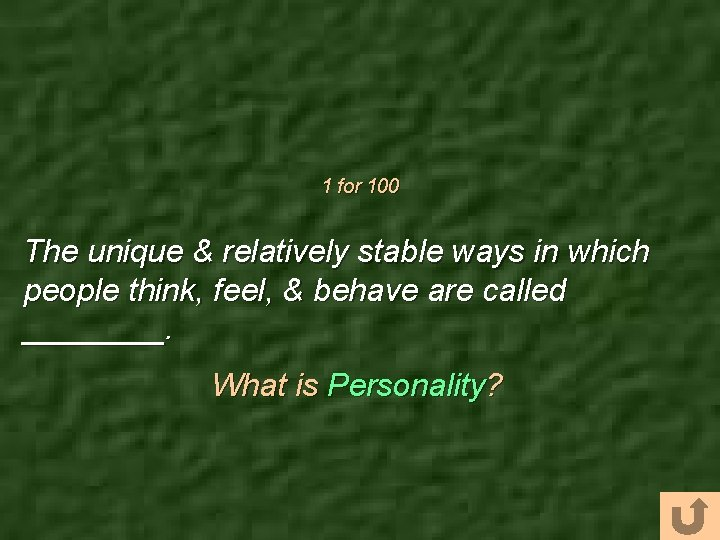 1 for 100 The unique & relatively stable ways in which people think, feel,