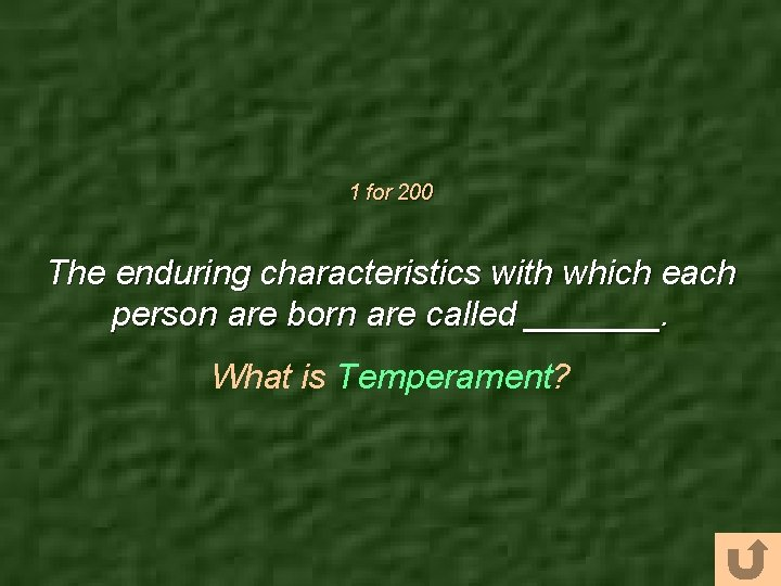 1 for 200 The enduring characteristics with which each person are born are called