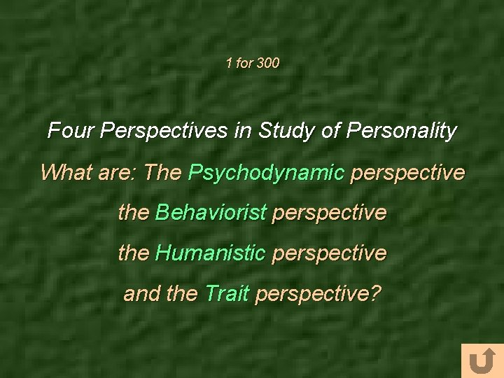 1 for 300 Four Perspectives in Study of Personality What are: The Psychodynamic perspective