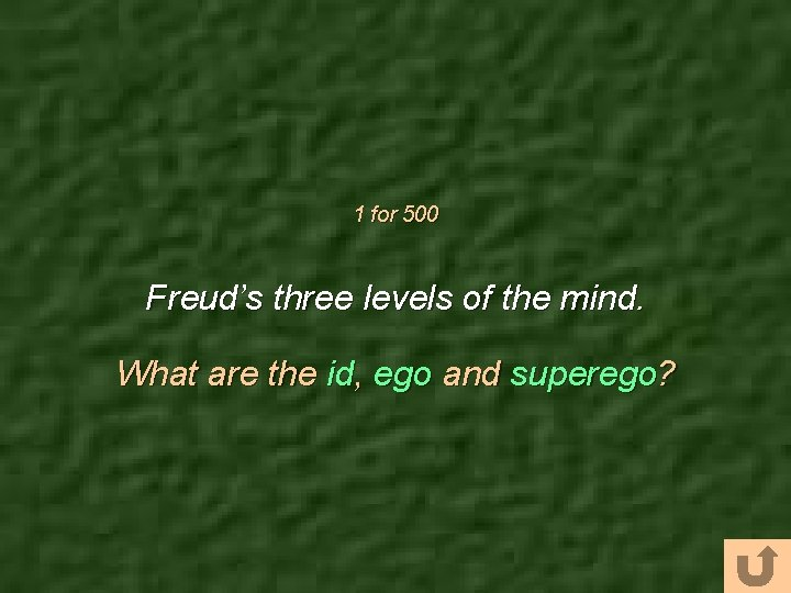 1 for 500 Freud's three levels of the mind. What are the id, ego