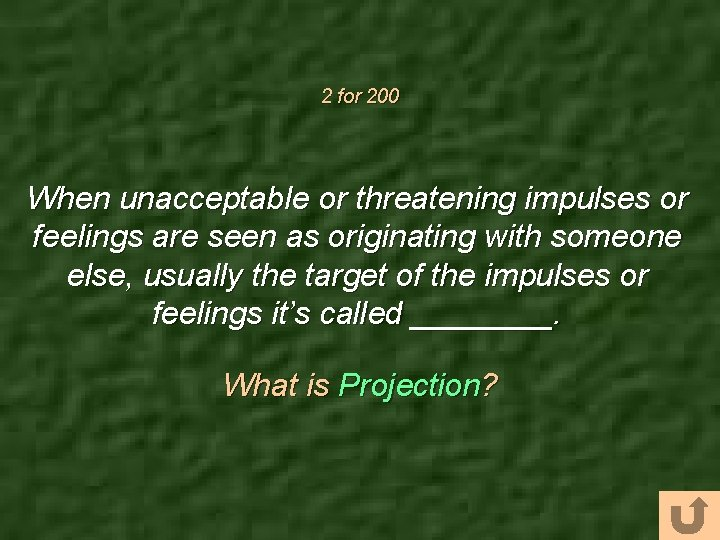 2 for 200 When unacceptable or threatening impulses or feelings are seen as originating
