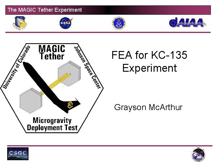 The MAGIC Tether Experiment FEA for KC-135 Experiment Grayson Mc. Arthur