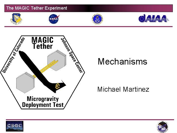 The MAGIC Tether Experiment Mechanisms Michael Martinez