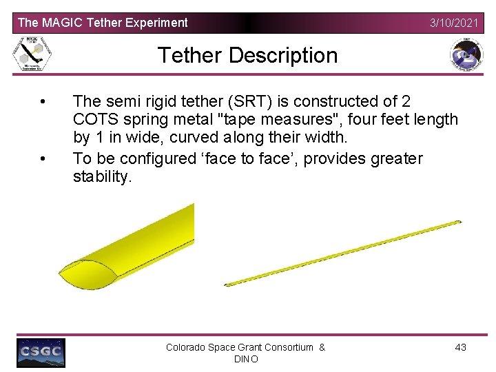 The MAGIC Tether Experiment 3/10/2021 Tether Description • • The semi rigid tether (SRT)