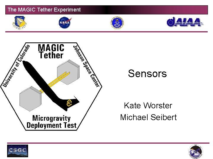 The MAGIC Tether Experiment Sensors Kate Worster Michael Seibert