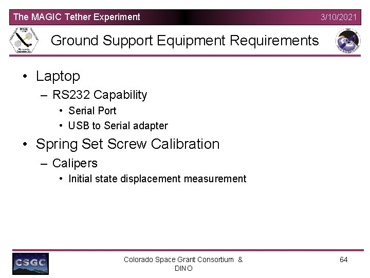 The MAGIC Tether Experiment 3/10/2021 Ground Support Equipment Requirements • Laptop – RS 232