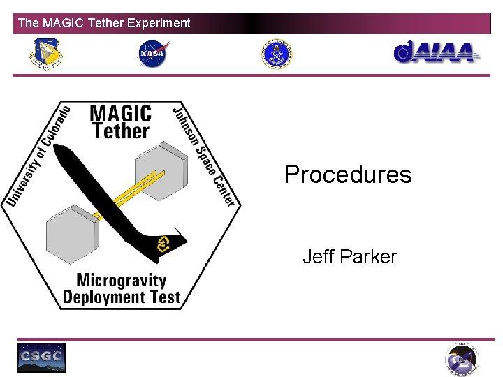 The MAGIC Tether Experiment Procedures Jeff Parker