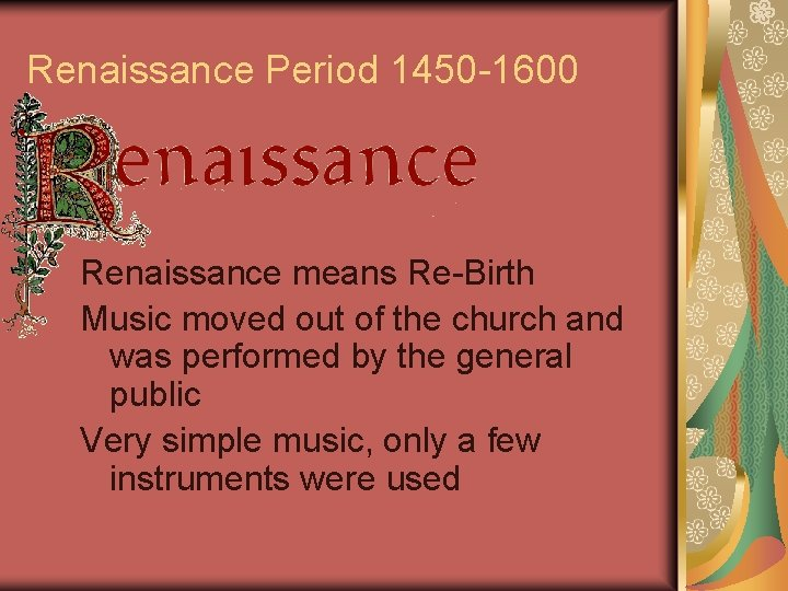 Renaissance Period 1450 -1600 Renaissance means Re-Birth Music moved out of the church and