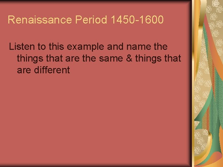 Renaissance Period 1450 -1600 Listen to this example and name things that are the