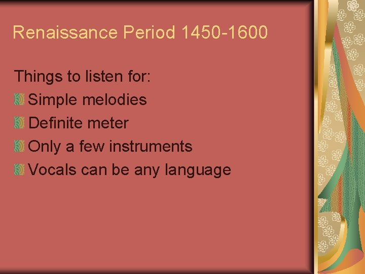 Renaissance Period 1450 -1600 Things to listen for: Simple melodies Definite meter Only a