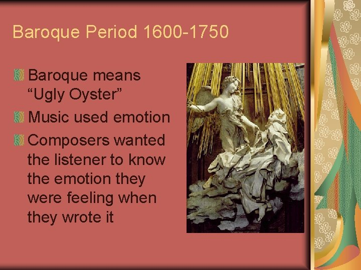 """Baroque Period 1600 -1750 Baroque means """"Ugly Oyster"""" Music used emotion Composers wanted the"""