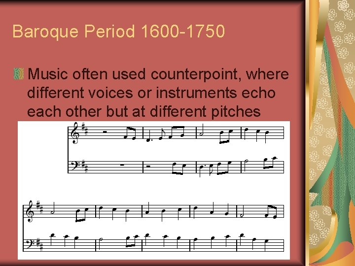 Baroque Period 1600 -1750 Music often used counterpoint, where different voices or instruments echo