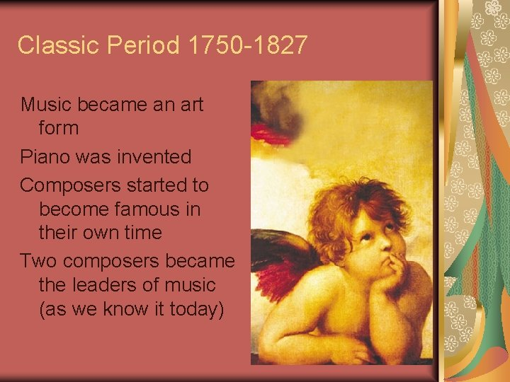 Classic Period 1750 -1827 Music became an art form Piano was invented Composers started