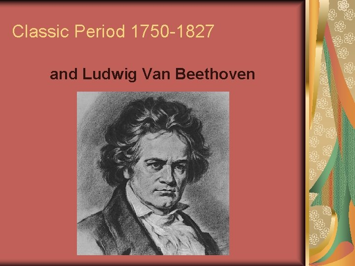 Classic Period 1750 -1827 and Ludwig Van Beethoven