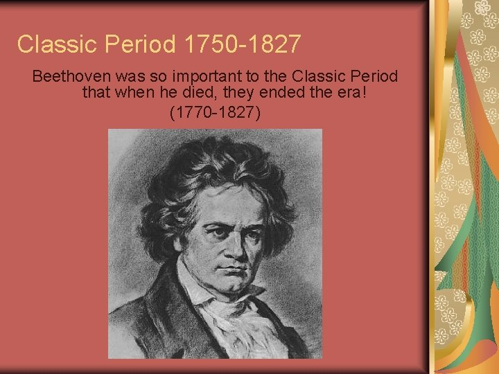 Classic Period 1750 -1827 Beethoven was so important to the Classic Period that when