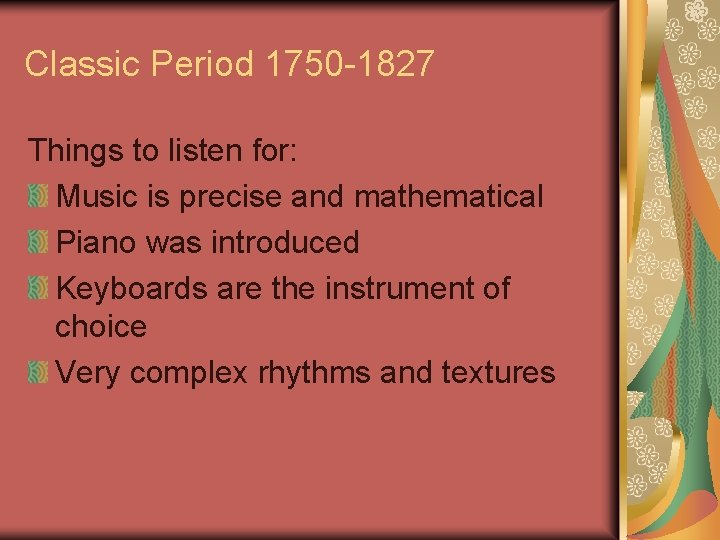 Classic Period 1750 -1827 Things to listen for: Music is precise and mathematical Piano
