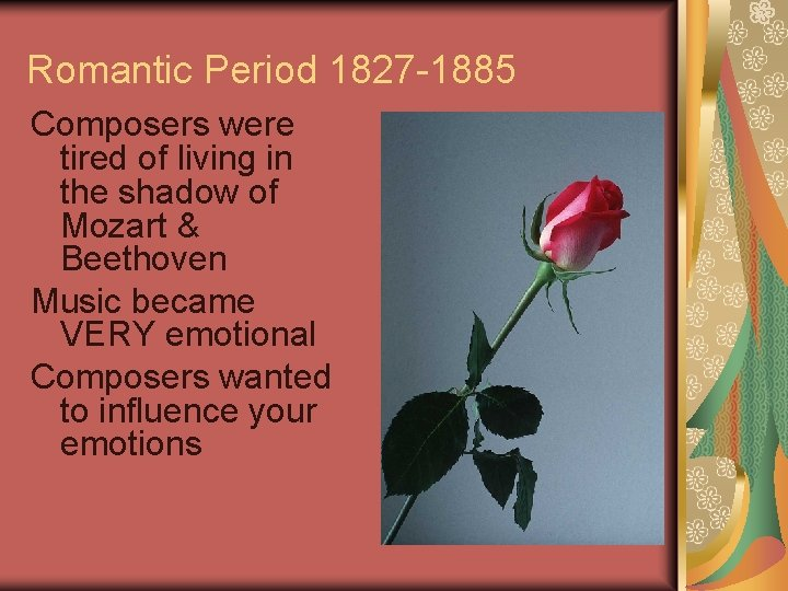 Romantic Period 1827 -1885 Composers were tired of living in the shadow of Mozart