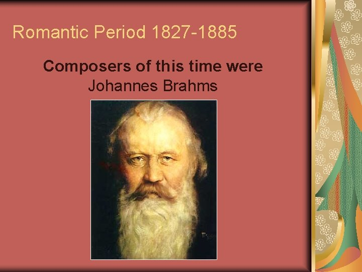 Romantic Period 1827 -1885 Composers of this time were Johannes Brahms