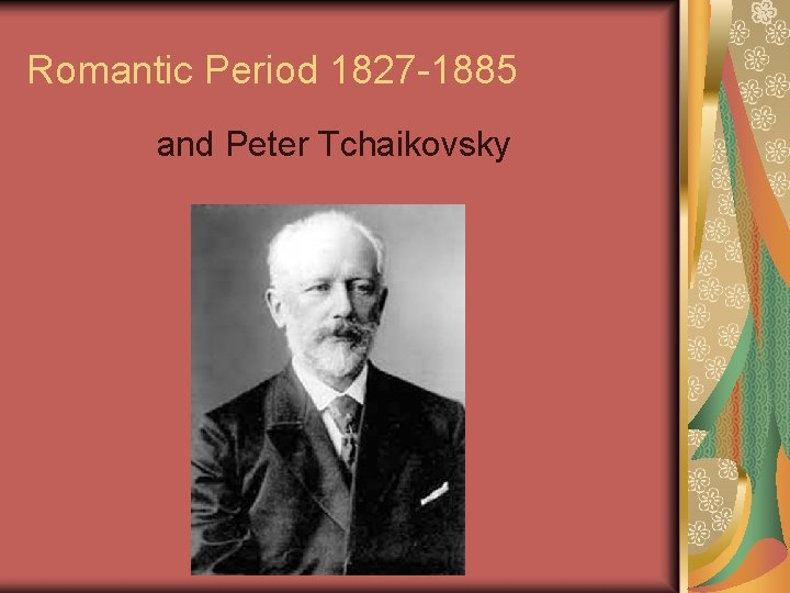 Romantic Period 1827 -1885 and Peter Tchaikovsky