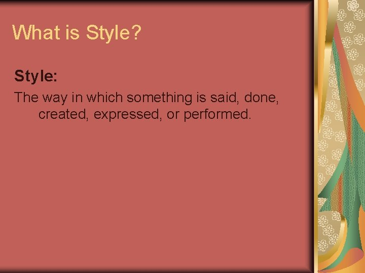 What is Style? Style: The way in which something is said, done, created, expressed,