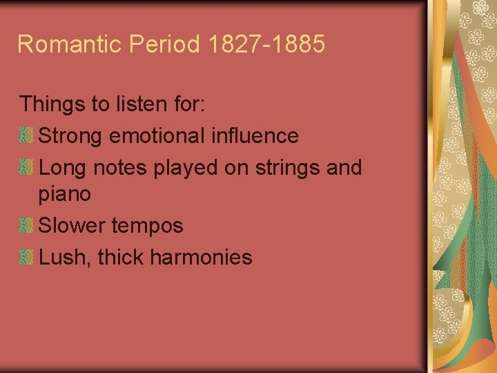 Romantic Period 1827 -1885 Things to listen for: Strong emotional influence Long notes played